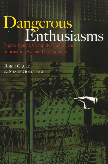 Dangerous Enthusiasms - E-government, Computer Failure and Information System Development ebook by Robin Gauld