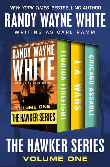 The Hawker Series Volume One - Florida Firefight, L.A. Wars, and Chicago Assault ebook by Randy Wayne White