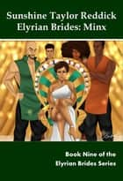 Elyrian Brides IX: Minx ebook by Sunshine Taylor Reddick