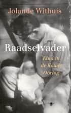 Raadselvader - Kind in de Koude Oorlog ebook by Jolande Withuis