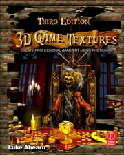 3D Game Textures - Create Professional Game Art Using Photoshop ebook by Luke Ahearn