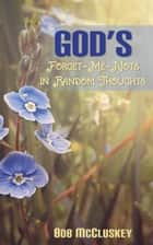 God's Forget-Me-Nots in Random Thoughts ebook by Bob McCluskey