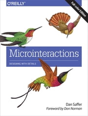 Microinteractions: Full Color Edition - Designing with Details ebook by Dan Saffer