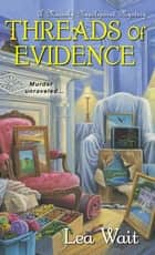 Threads of Evidence ebook by Lea Wait