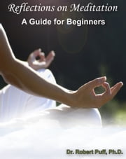Reflections on Meditation: A Guide for Beginners ebook by Dr. Robert Puff, Ph.D.