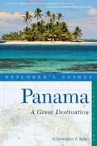 Explorer's Guide Panama: A Great Destination (Explorer's Great Destinations) ebook by Christopher P. Baker