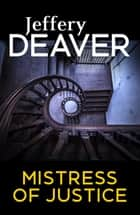 Mistress of Justice ebook by Jeffery Deaver