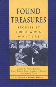 Found Treasures - Stories by Yiddish Women Writers ebook by Frieda Forman,Ethel Raicus,Sarah Silberstein Swartz