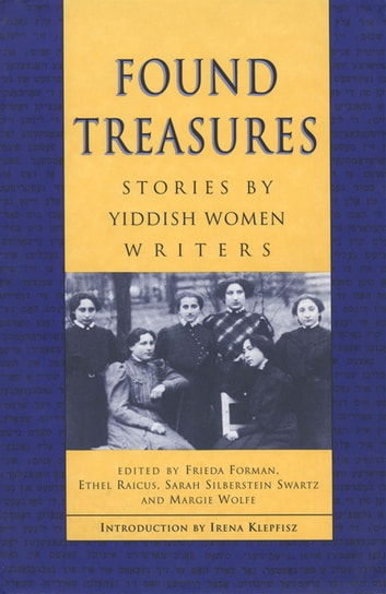 Found Treasures - Stories by Yiddish Women Writers ebook by