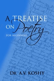 A Treatise on Poetry for Beginners ebook by Dr A.V. Koshy