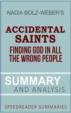 A Summary and Analysis of Accidental Saints by Nadia Bolz-Weber ebook by SpeedReader Summaries
