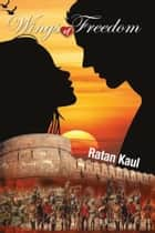 Wings of Freedom ebook by Ratan Kaul