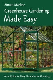 Greenhouse Gardening Made Easy ebook by SandSPublishing