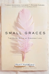 Small Graces - The Quiet Gifts of Everyday Life ebook by Kent Nerburn