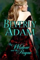 The Widow and the Rogue (Book 3 Gentlemen of Honor Series) ebook by Beverly Adam