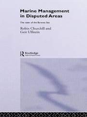 Marine Management in Disputed Areas - The Case of the Barents Sea ebook by Robin Churchill,Geir Ulfstein