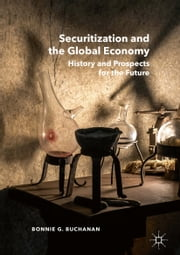 Securitization and the Global Economy - History and Prospects for the Future ebook by Bonnie G. Buchanan