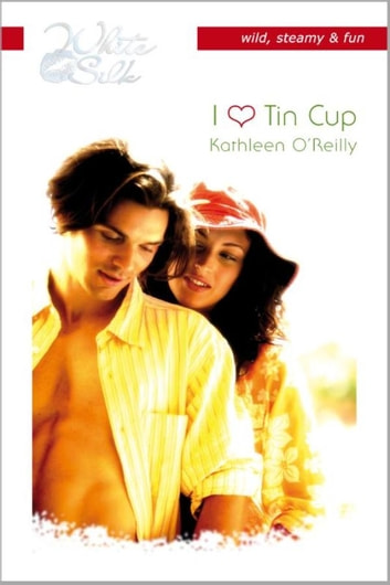 I love Tin Cup - harts of texas ebook by Kathleen O'Reilly