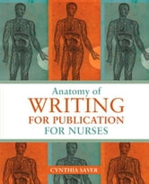 Anatomy of Writing for Publication for Nurses ebook by Cynthia L. Saver
