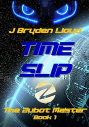 The Zubot Master (Book 1) - Time Slip ebook by J Bryden Lloyd