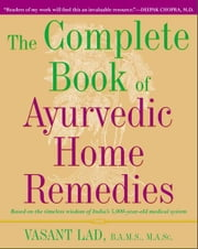 The Complete Book of Ayurvedic Home Remedies ebook by Vasant Lad, M.A.Sc.
