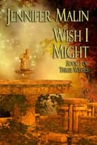 Wish I Might - A prequel to As You Wish ebook by Jennifer Malin