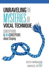 Unraveling the Mysteries of Vocal Technique ebook by Ruth Manahan and Marise Petry