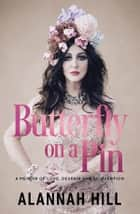 Butterfly on a Pin - A memoir of love, despair and reinvention ebook by Alannah Hill