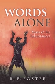 Words Alone - Yeats and his Inheritances ebook by R. F. Foster