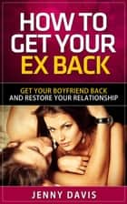 How to Get Back Your Ex ebook by Jenny Davis