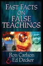 Fast Facts® on False Teachings ebook by Ron Carlson,Ed Decker