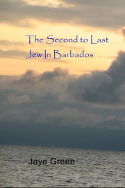 The Second to Last Jew In Barbados ebook by Jaye Green