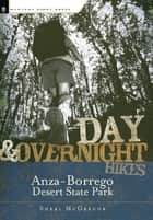 Day and Overnight Hikes: Anza-Borrego Desert State Park ebook by Sheri McGregor