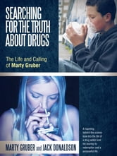 Searching for the Truth about Drugs - The Life and Calling of Marty Gruber ebook by Marty Gruber; Jack Donaldson