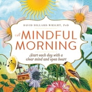 A Mindful Morning - Start Each Day with a Clear Mind and Open Heart ebook by David Dillard-Wright