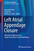 Left Atrial Appendage Closure - Mechanical Approaches to Stroke Prevention in Atrial Fibrillation ebook by Jacqueline Saw, Saibal Kar, Matthew J. Price