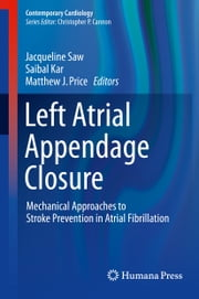 Left Atrial Appendage Closure - Mechanical Approaches to Stroke Prevention in Atrial Fibrillation ebook by Jacqueline Saw,Saibal Kar,Matthew J. Price