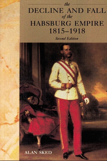 The decline and fall of the habsburg empire 1815 1918 ebook by alan the decline and fall of the habsburg empire 1815 1918 ebook by alan sked fandeluxe Choice Image