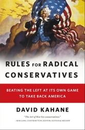 Rules for Radical Conservatives - Beating the Left at Its Own Game to Take Back America ebook by David Kahane