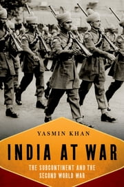 India At War - The Subcontinent and the Second World War ebook by Yasmin Khan