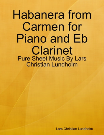 Habanera from Carmen for Piano and Eb Clarinet - Pure Sheet Music By Lars Christian Lundholm ebook by Lars Christian Lundholm