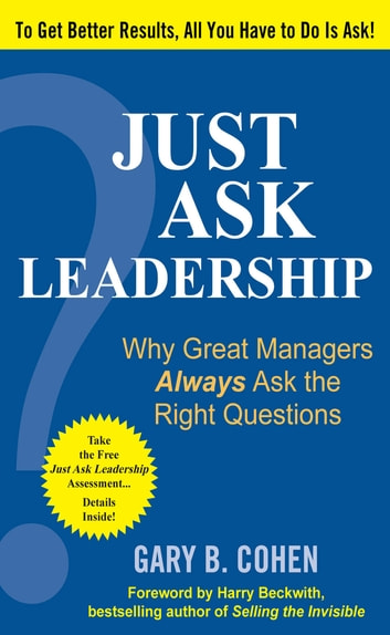 Just Ask Leadership: Why Great Managers Always Ask the Right Questions ebook by Gary B. Cohen