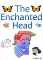 The Enchanted Head ebook by F. Kuhn, RN