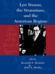 Leo Strauss, The Straussians, and the Study of the American Regime ebook by Kenneth L. Deutsch, John A. Murley, George Anastaplo,...