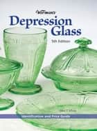 Warman's Depression Glass - Identification and Value Guide ebook by Ellen T. Schroy