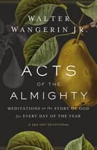 Acts of the Almighty - Meditations on the Story of God for Every Day of the Year ebook by Walter Wangerin Jr.