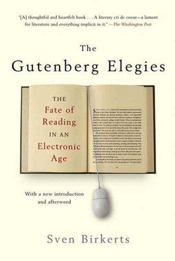 The Gutenberg Elegies - The Fate of Reading in an Electronic Age ebook by Sven Birkerts