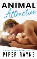 Animal Attraction (Hollywood Hearts) ebook by Piper Rayne
