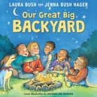 Our Great Big Backyard audiobook by Laura Bush, Jenna Bush Hager, Jenna Bush Hager