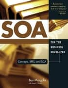 SOA for the Business Developer - Concepts, BPEL, and SCA ebook by Ben Margolis